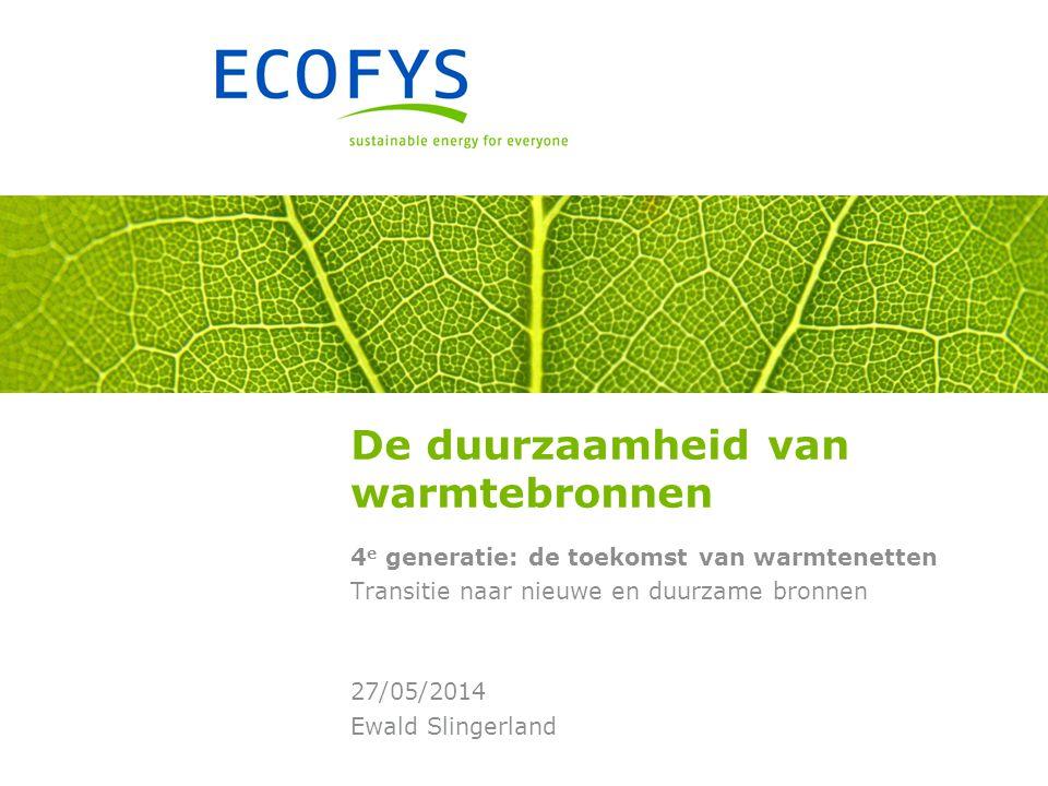 De duurzaamheid van warmtebronnen 4 e generatie: de toekomst van warmtenetten Transitie naar nieuwe en duurzame bronnen Ewald Slingerland 27/05/2014