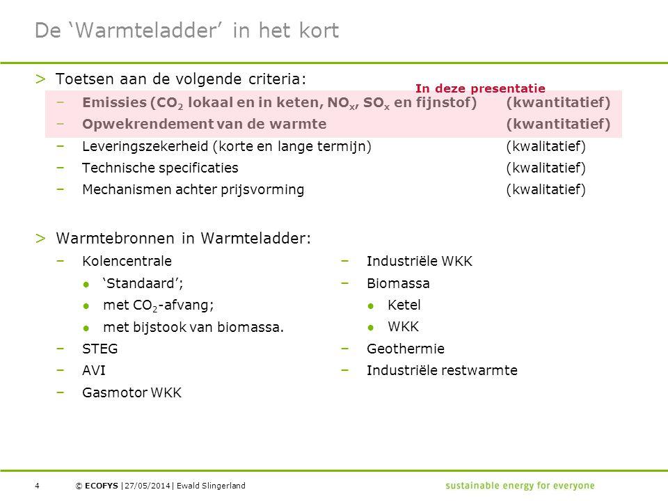 © ECOFYS | | > Toetsen aan de volgende criteria: – Emissies (CO 2 lokaal en in keten, NO x, SO x en fijnstof) (kwantitatief) – Opwekrendement van de warmte (kwantitatief) – Leveringszekerheid (korte en lange termijn) (kwalitatief) – Technische specificaties (kwalitatief) – Mechanismen achter prijsvorming (kwalitatief) > Warmtebronnen in Warmteladder: – Kolencentrale ●'Standaard'; ●met CO 2 -afvang; ●met bijstook van biomassa.