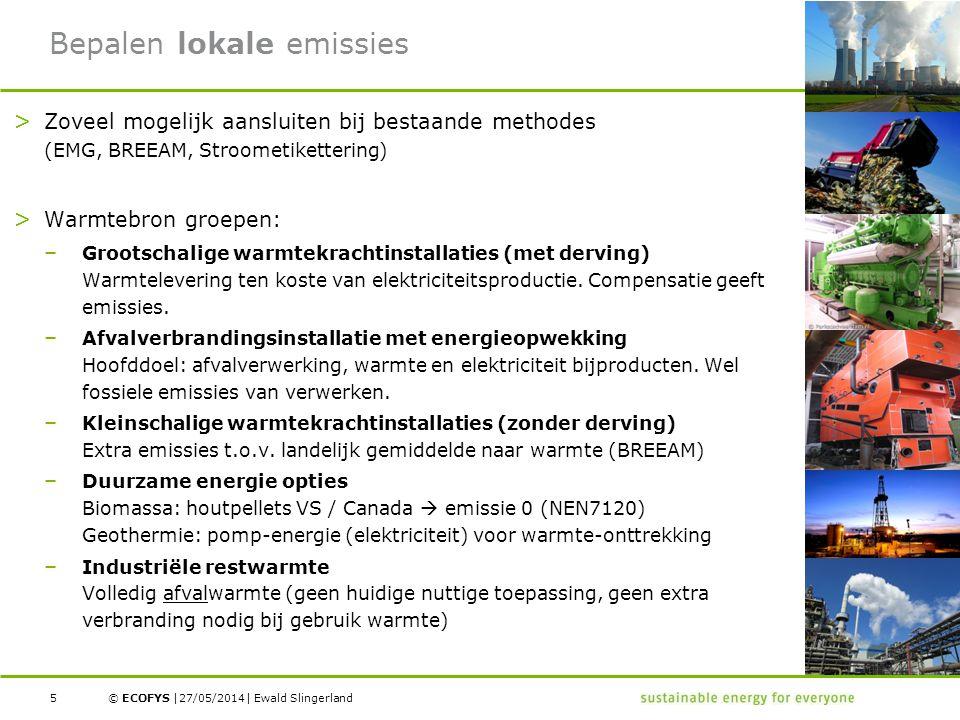 © ECOFYS | | Bepalen lokale emissies > Zoveel mogelijk aansluiten bij bestaande methodes (EMG, BREEAM, Stroometikettering) > Warmtebron groepen: – Grootschalige warmtekrachtinstallaties (met derving) Warmtelevering ten koste van elektriciteitsproductie.