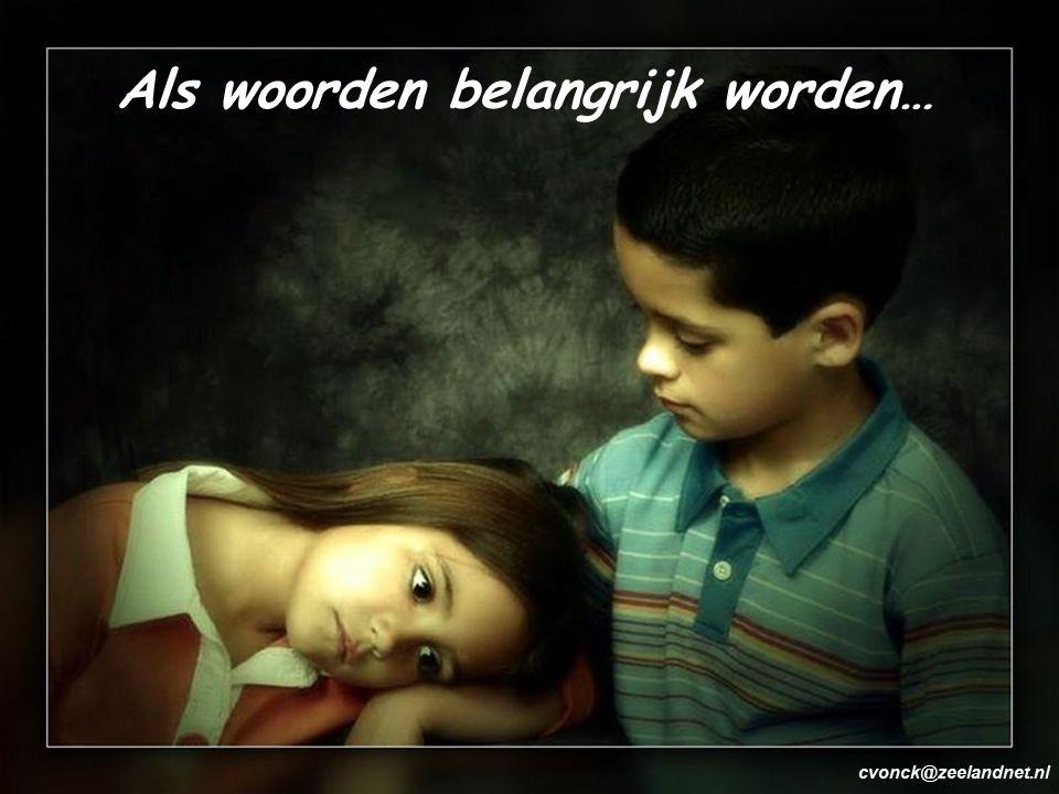 Als woorden belangrijk worden… cvonck@zeelandnet.nl