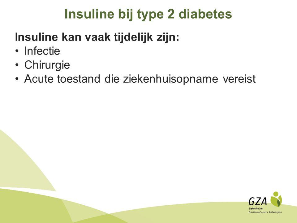 Insuline bij type 2 diabetes Insuline kan vaak tijdelijk zijn: Infectie Chirurgie Acute toestand die ziekenhuisopname vereist