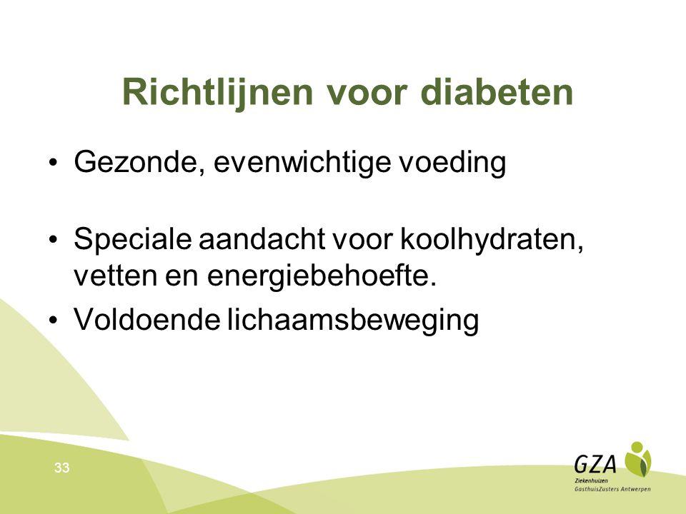 Richtlijnen voor diabeten Gezonde, evenwichtige voeding Speciale aandacht voor koolhydraten, vetten en energiebehoefte.