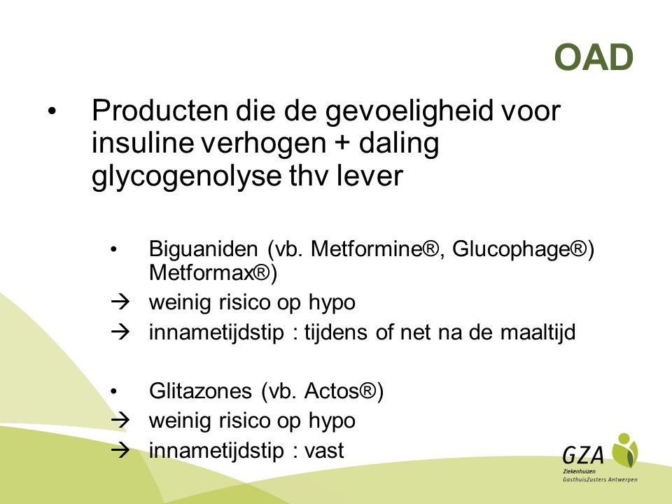 OAD Producten die de gevoeligheid voor insuline verhogen + daling glycogenolyse thv lever Biguaniden (vb.