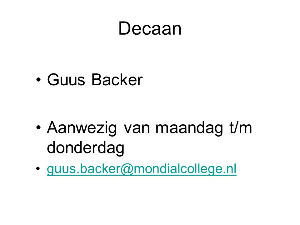 Decaan Guus Backer Aanwezig van maandag t/m donderdag guus.backer@mondialcollege.nl