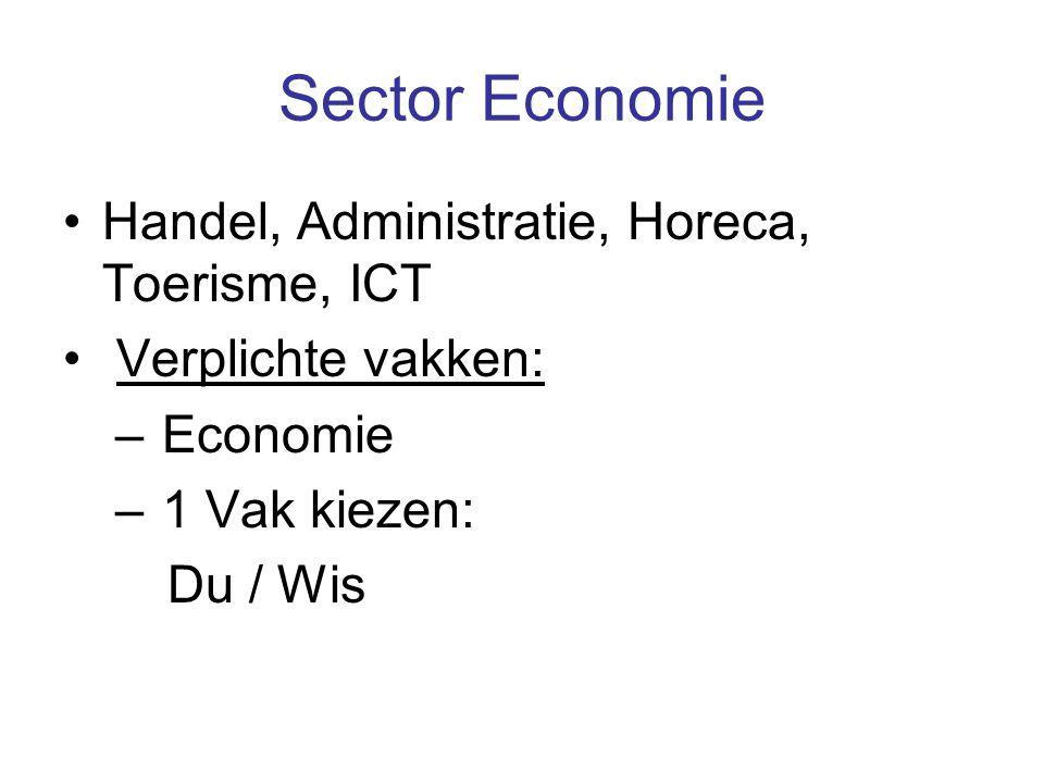 Sector Economie Handel, Administratie, Horeca, Toerisme, ICT Verplichte vakken: – Economie – 1 Vak kiezen: Du / Wis