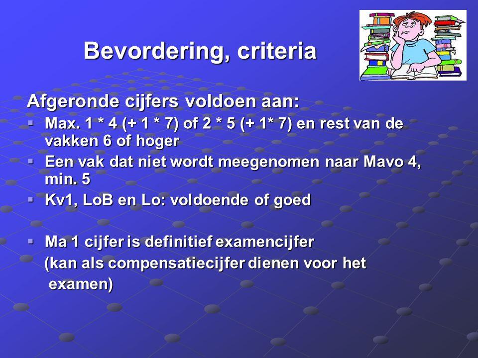 Bevordering, criteria Afgeronde cijfers voldoen aan:  Max. 1 * 4 (+ 1 * 7) of 2 * 5 (+ 1* 7) en rest van de vakken 6 of hoger  Een vak dat niet word