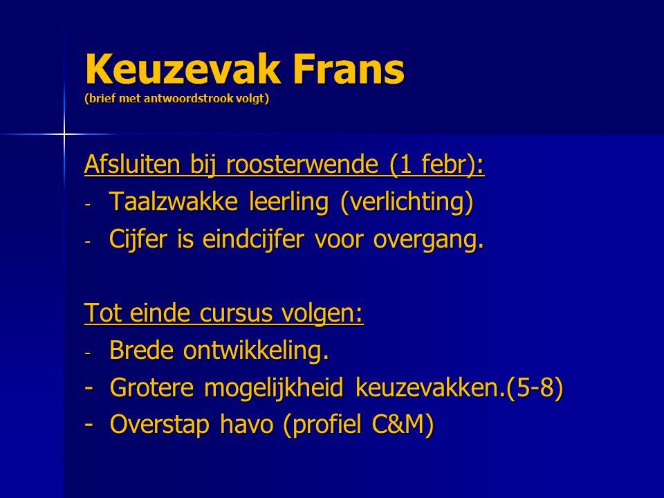 Keuzevak Frans (brief met antwoordstrook volgt) Afsluiten bij roosterwende (1 febr): - Taalzwakke leerling (verlichting) - Cijfer is eindcijfer voor overgang.