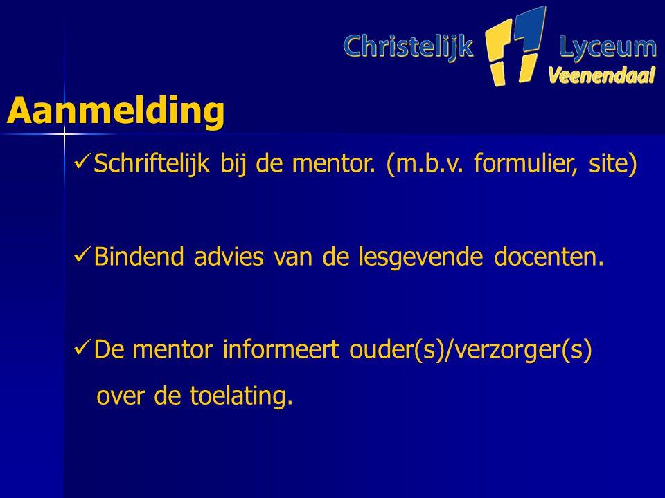 AanmeldingAanmelding Schriftelijk bij de mentor. (m.b.v.
