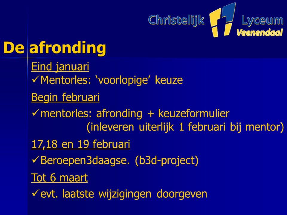 De afronding Eind januari Mentorles: 'voorlopige' keuze Begin februari mentorles: afronding + keuzeformulier (inleveren uiterlijk 1 februari bij mentor) 17,18 en 19 februari Beroepen3daagse.