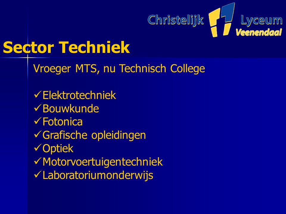 Sector Techniek Vroeger MTS, nu Technisch College Elektrotechniek Bouwkunde Fotonica Grafische opleidingen Optiek Motorvoertuigentechniek Laboratoriumonderwijs