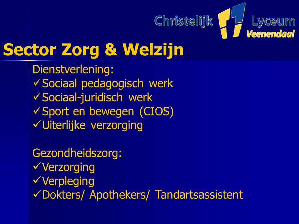 Sector Zorg & Welzijn Dienstverlening: Sociaal pedagogisch werk Sociaal-juridisch werk Sport en bewegen (CIOS) Uiterlijke verzorging Gezondheidszorg: Verzorging Verpleging Dokters/ Apothekers/ Tandartsassistent