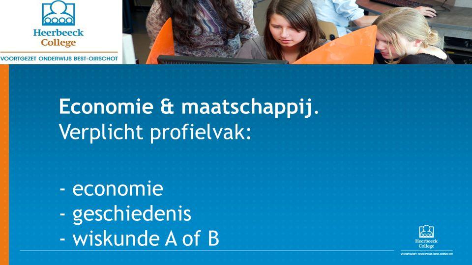 Economie & maatschappij. Verplicht profielvak: - economie - geschiedenis - wiskunde A of B