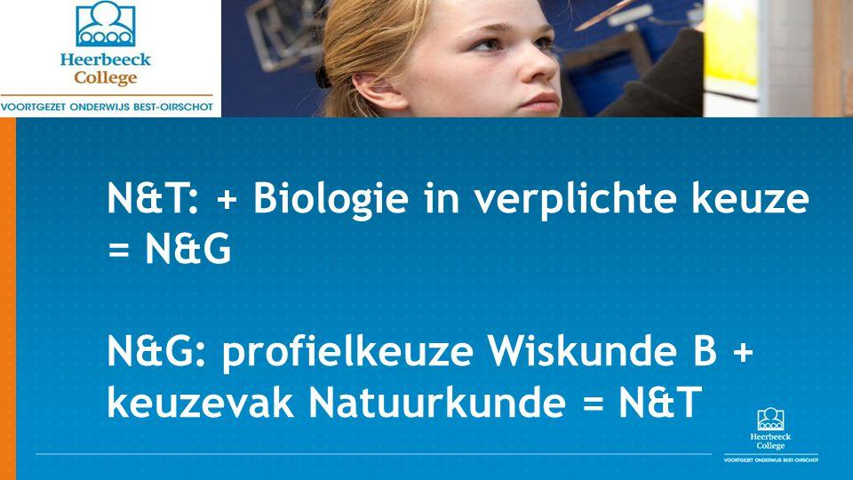 N&T: + Biologie in verplichte keuze = N&G N&G: profielkeuze Wiskunde B + keuzevak Natuurkunde = N&T