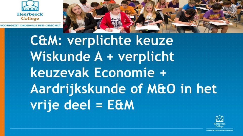 C&M: verplichte keuze Wiskunde A + verplicht keuzevak Economie + Aardrijkskunde of M&O in het vrije deel = E&M
