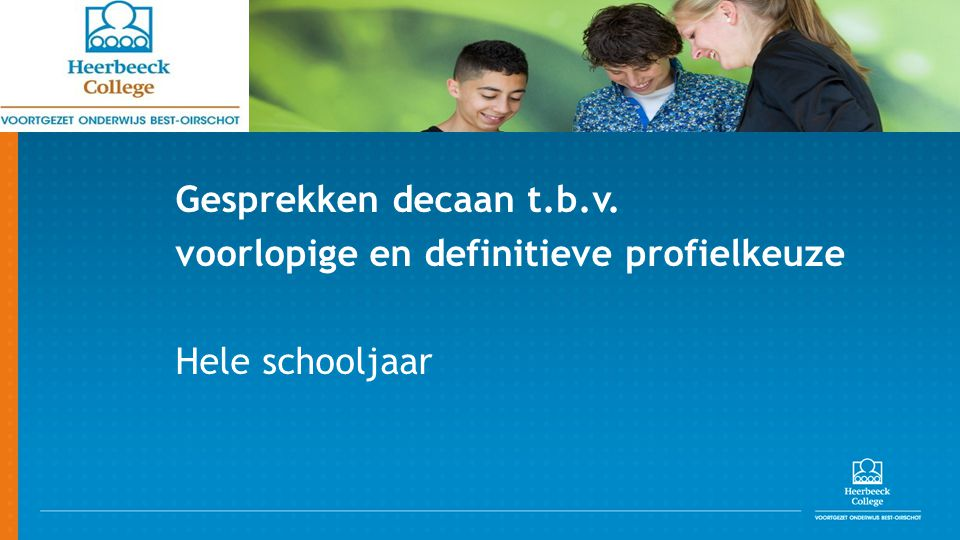 QOMPAS Gesprekken decaan t.b.v. voorlopige en definitieve profielkeuze Hele schooljaar