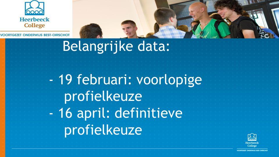 Belangrijke data: - 19 februari: voorlopige profielkeuze - 16 april: definitieve profielkeuze