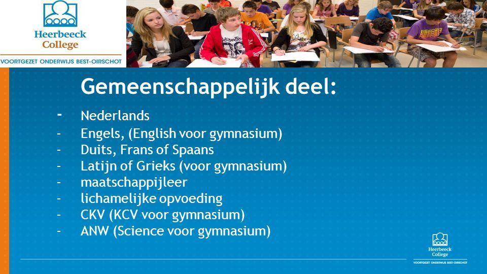 Gemeenschappelijk deel: - Nederlands - Engels, (English voor gymnasium) - Duits, Frans of Spaans - Latijn of Grieks (voor gymnasium) - maatschappijleer - lichamelijke opvoeding - CKV (KCV voor gymnasium) - ANW (Science voor gymnasium)