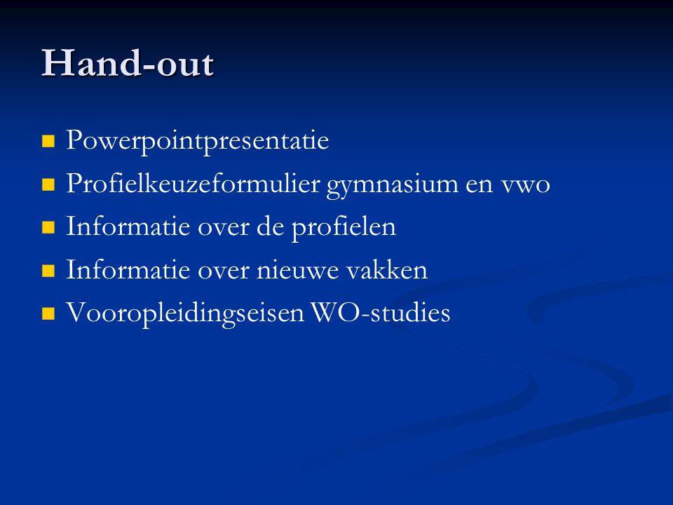 Hand-out Powerpointpresentatie Profielkeuzeformulier gymnasium en vwo Informatie over de profielen Informatie over nieuwe vakken Vooropleidingseisen WO-studies
