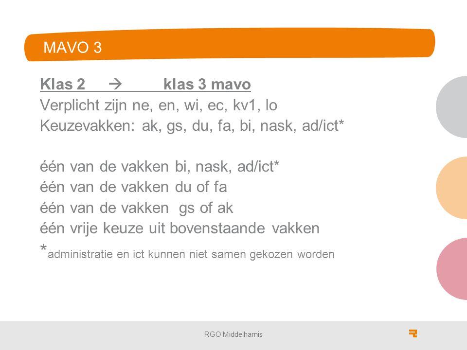 MAVO 3 Klas 2  klas 3 mavo Verplicht zijn ne, en, wi, ec, kv1, lo Keuzevakken: ak, gs, du, fa, bi, nask, ad/ict* één van de vakken bi, nask, ad/ict* één van de vakken du of fa één van de vakken gs of ak één vrije keuze uit bovenstaande vakken * administratie en ict kunnen niet samen gekozen worden RGO Middelharnis
