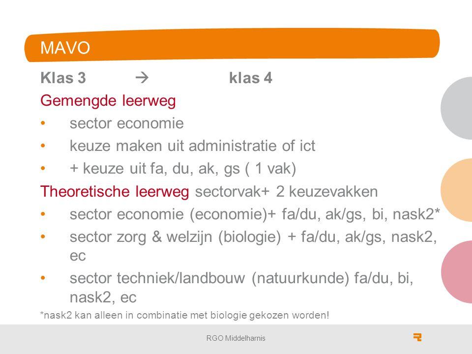 MAVO Klas 3  klas 4 Gemengde leerweg sector economie keuze maken uit administratie of ict + keuze uit fa, du, ak, gs ( 1 vak) Theoretische leerweg sectorvak+ 2 keuzevakken sector economie (economie)+ fa/du, ak/gs, bi, nask2* sector zorg & welzijn (biologie) + fa/du, ak/gs, nask2, ec sector techniek/landbouw (natuurkunde) fa/du, bi, nask2, ec *nask2 kan alleen in combinatie met biologie gekozen worden.