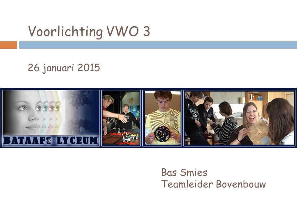 Voorlichting VWO 3 26 januari 2015 Bas Smies Teamleider Bovenbouw