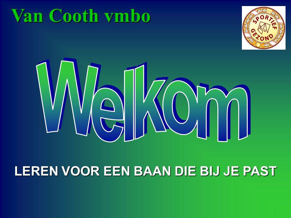 Van Cooth vmbo LEREN VOOR EEN BAAN DIE BIJ JE PAST
