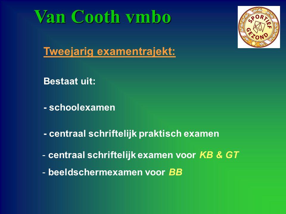 Van Cooth vmbo Tweejarig examentrajekt: Bestaat uit: - schoolexamen - centraal schriftelijk praktisch examen - centraal schriftelijk examen voor KB &