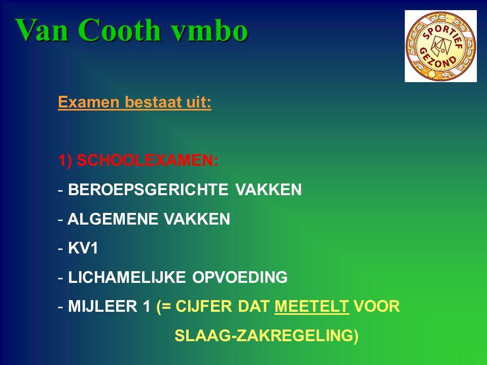 Van Cooth vmbo Examen bestaat uit: 1) SCHOOLEXAMEN: - BEROEPSGERICHTE VAKKEN - ALGEMENE VAKKEN - KV1 - LICHAMELIJKE OPVOEDING - MIJLEER 1 (= CIJFER DA