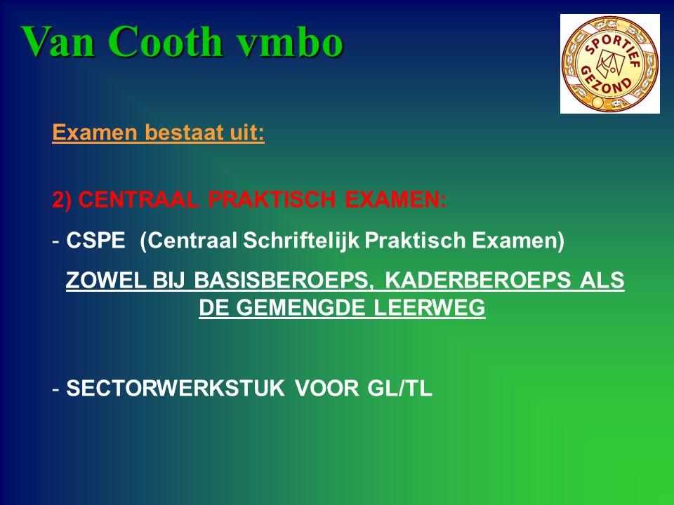 Van Cooth vmbo Examen bestaat uit: 2) CENTRAAL PRAKTISCH EXAMEN: - CSPE (Centraal Schriftelijk Praktisch Examen) ZOWEL BIJ BASISBEROEPS, KADERBEROEPS