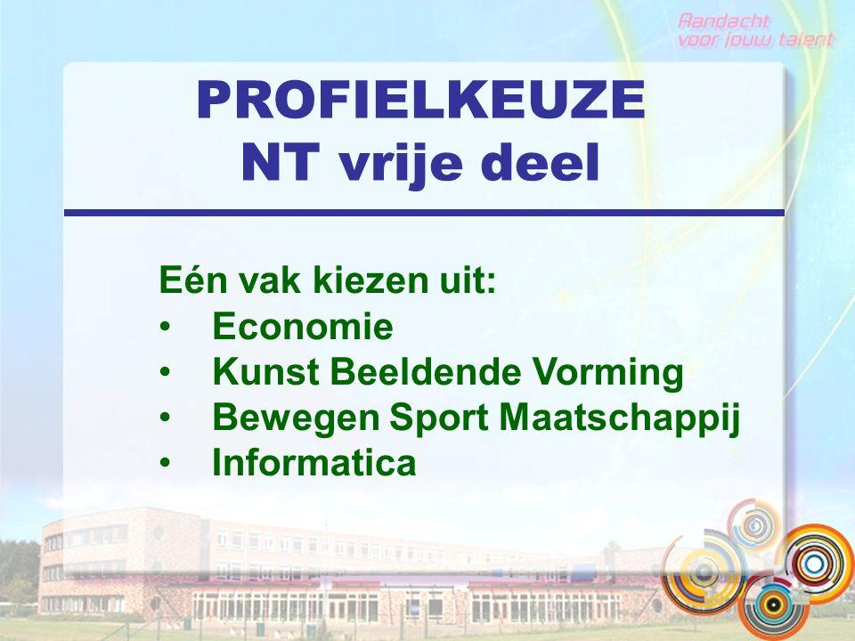 PROFIELKEUZE NT vrije deel Eén vak kiezen uit: Economie Kunst Beeldende Vorming Bewegen Sport Maatschappij Informatica
