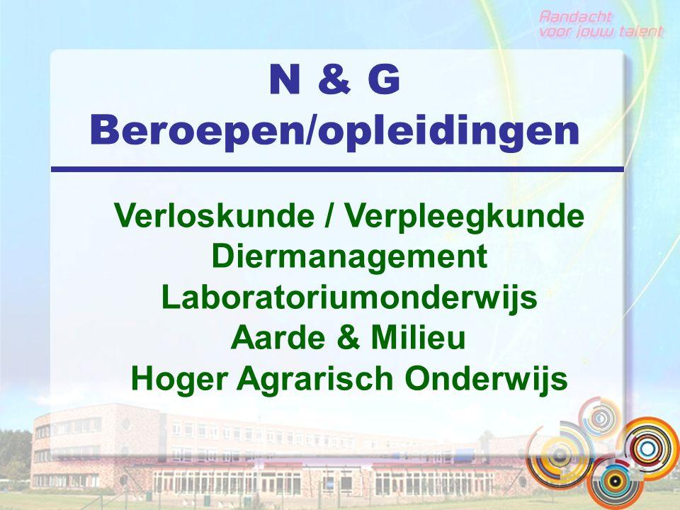 N & G Beroepen/opleidingen Verloskunde / Verpleegkunde Diermanagement Laboratoriumonderwijs Aarde & Milieu Hoger Agrarisch Onderwijs