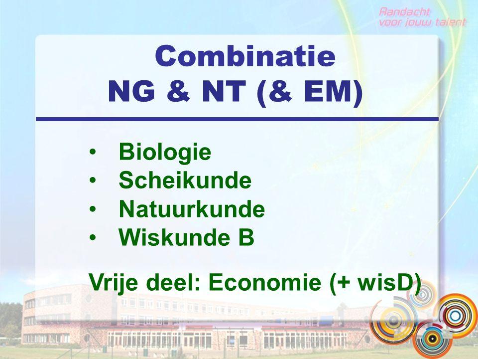 Combinatie NG & NT (& EM) Biologie Scheikunde Natuurkunde Wiskunde B Vrije deel: Economie (+ wisD)