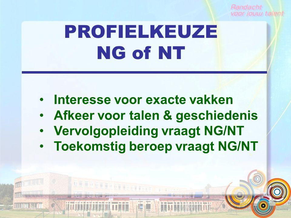 PROFIELKEUZE NG of NT Interesse voor exacte vakken Afkeer voor talen & geschiedenis Vervolgopleiding vraagt NG/NT Toekomstig beroep vraagt NG/NT