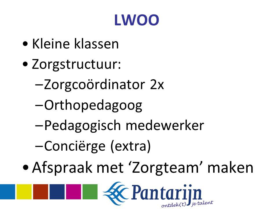 LWOO Kleine klassen Zorgstructuur: –Zorgcoördinator 2x –Orthopedagoog –Pedagogisch medewerker –Conciërge (extra) Afspraak met 'Zorgteam' maken