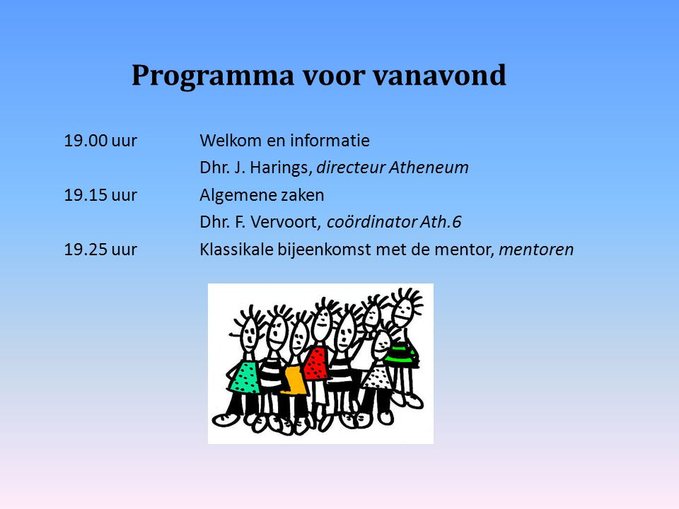 19.00 uurWelkom en informatie Dhr. J. Harings, directeur Atheneum 19.15 uurAlgemene zaken Dhr. F. Vervoort, coördinator Ath.6 19.25 uurKlassikale bije