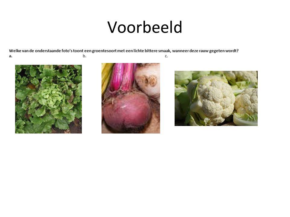 Voorbeeld Welke van de onderstaande foto's toont een groentesoort met een lichte bittere smaak, wanneer deze rauw gegeten wordt? a. b. c.
