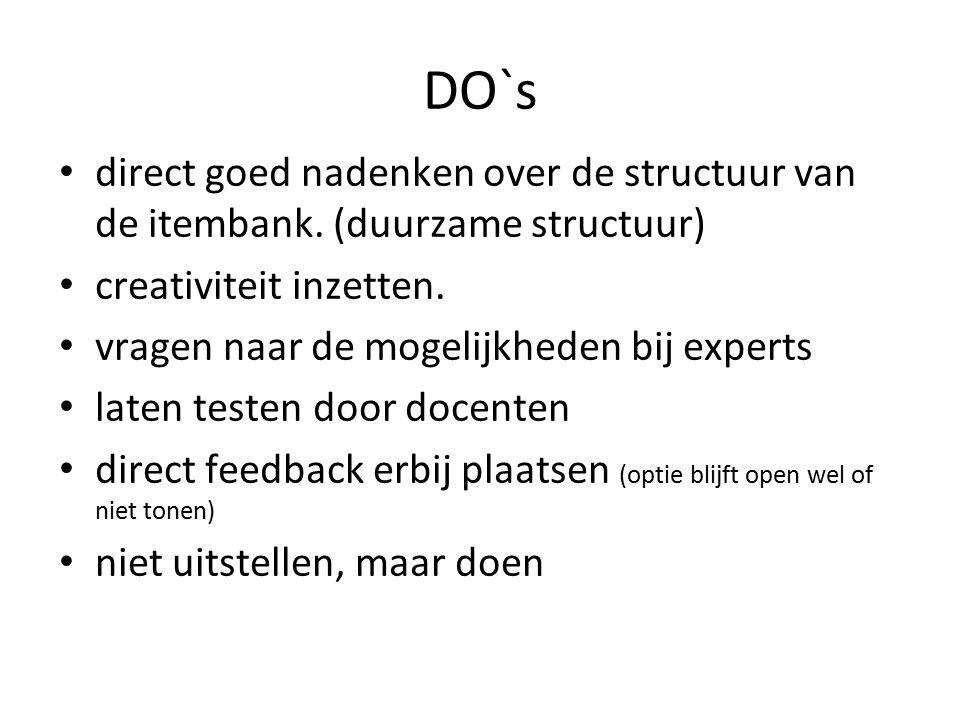 DO`s direct goed nadenken over de structuur van de itembank. (duurzame structuur) creativiteit inzetten. vragen naar de mogelijkheden bij experts late