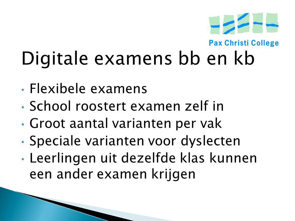 Digitale examens bb en kb Flexibele examens School roostert examen zelf in Groot aantal varianten per vak Speciale varianten voor dyslecten Leerlingen