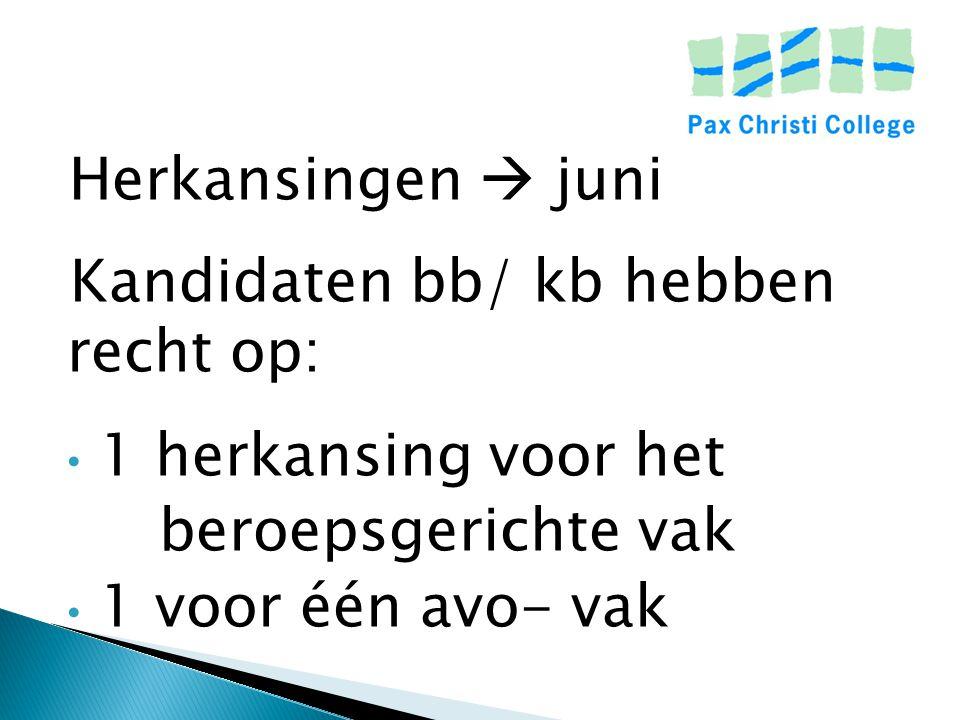 Herkansingen  juni Kandidaten bb/ kb hebben recht op: 1 herkansing voor het beroepsgerichte vak 1 voor één avo- vak