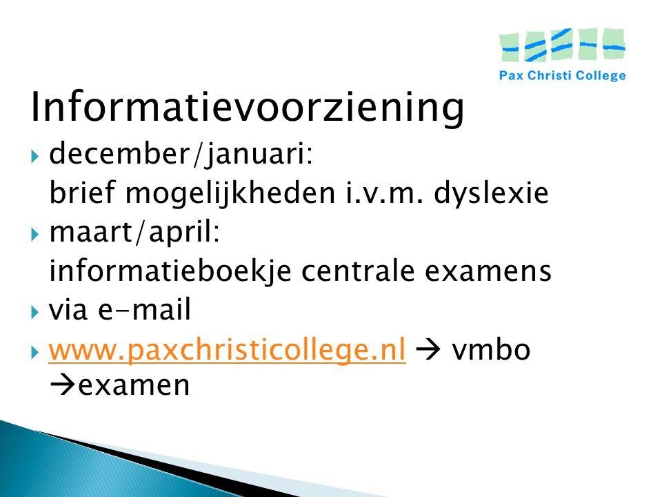 Informatievoorziening  december/januari: brief mogelijkheden i.v.m. dyslexie  maart/april: informatieboekje centrale examens  via e-mail  www.paxc