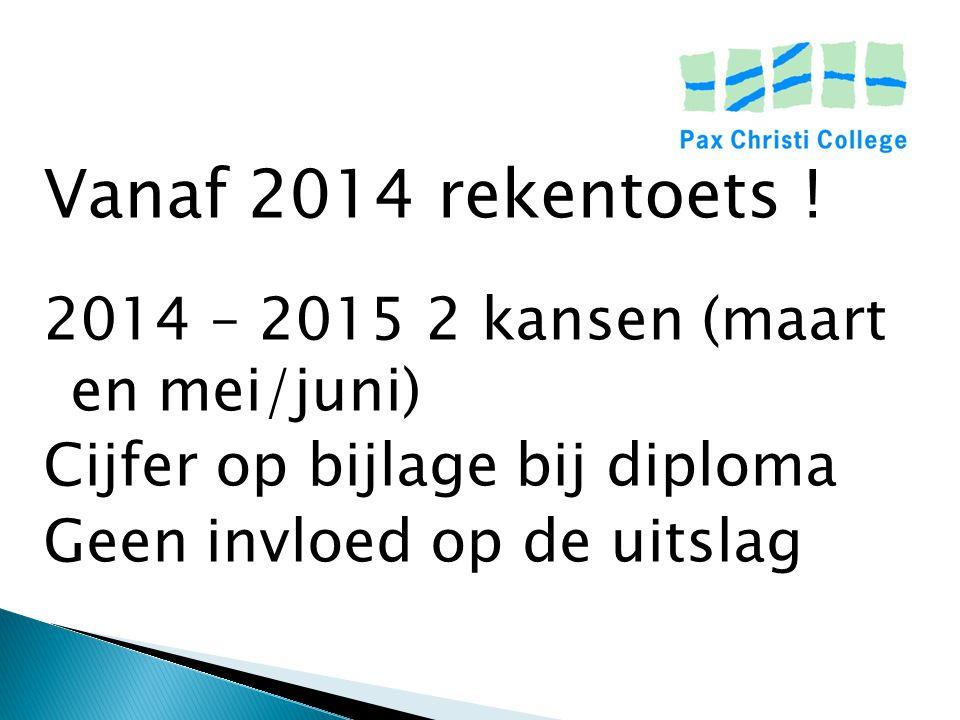 Vanaf 2014 rekentoets ! 2014 – 2015 2 kansen (maart en mei/juni) Cijfer op bijlage bij diploma Geen invloed op de uitslag