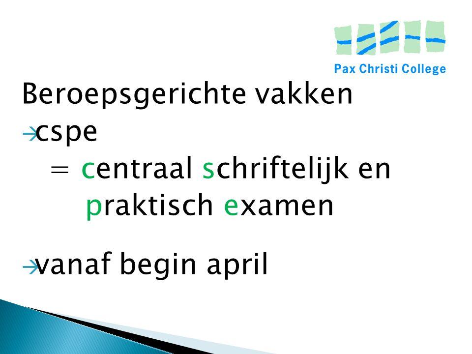 Beroepsgerichte vakken  cspe = centraal schriftelijk en praktisch examen  vanaf begin april
