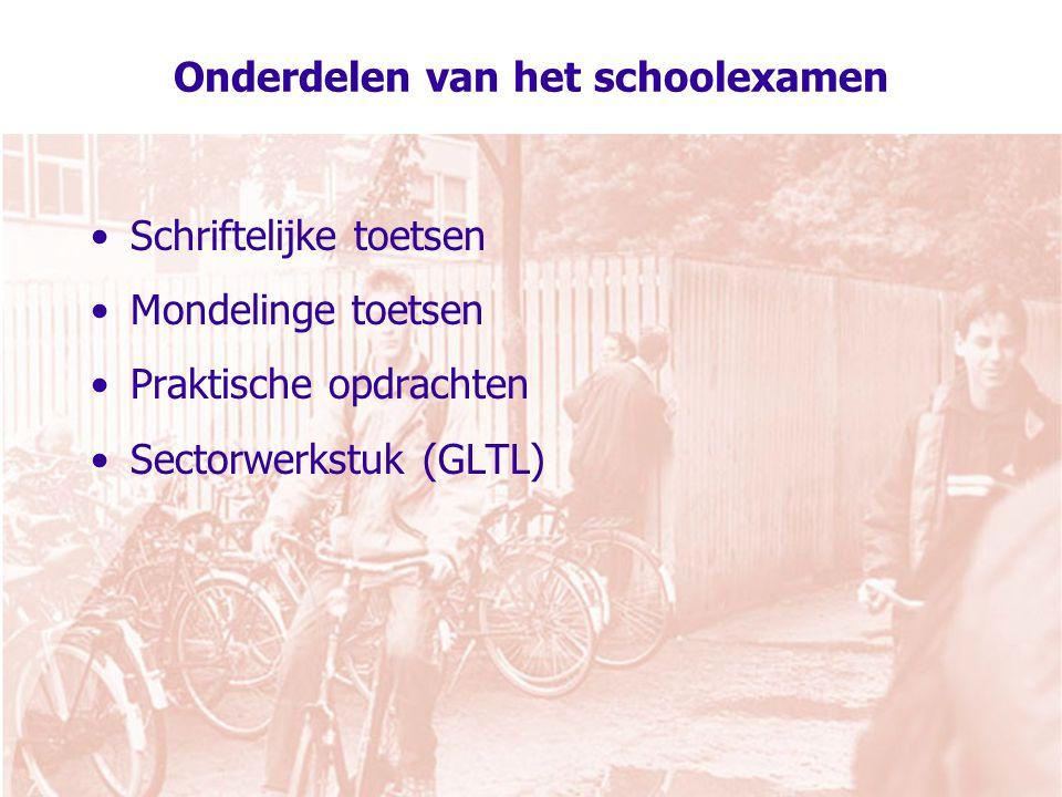 Onderdelen van het schoolexamen Schriftelijke toetsen Mondelinge toetsen Praktische opdrachten Sectorwerkstuk (GLTL)