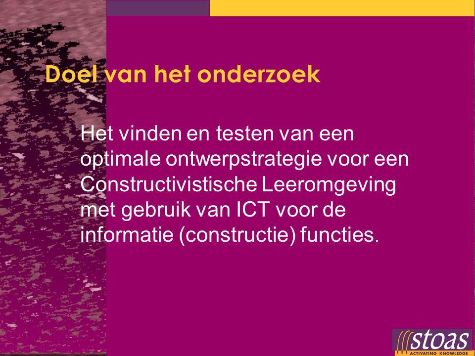 Doel van het onderzoek Het vinden en testen van een optimale ontwerpstrategie voor een Constructivistische Leeromgeving met gebruik van ICT voor de in