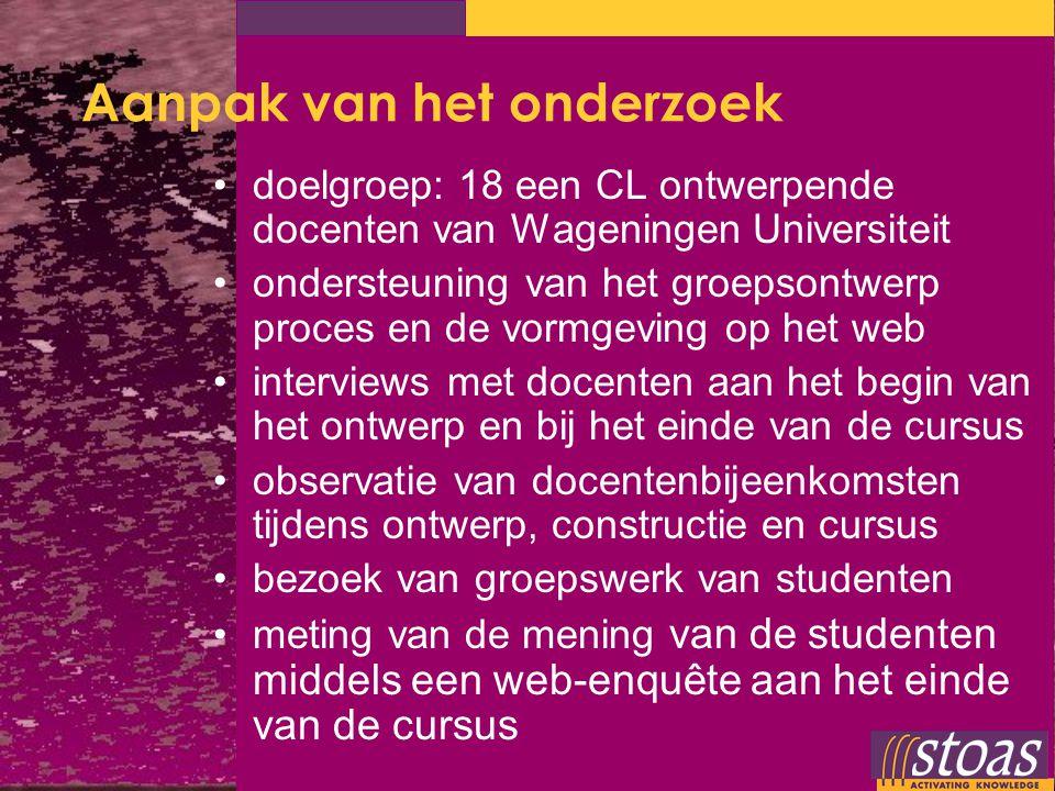 Aanpak van het onderzoek doelgroep: 18 een CL ontwerpende docenten van Wageningen Universiteit ondersteuning van het groepsontwerp proces en de vormge
