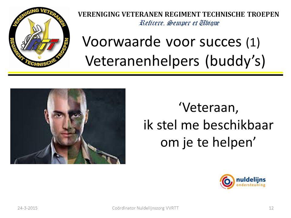 VERENIGING VETERANEN REGIMENT TECHNISCHE TROEPEN Reficere. Semper et Ubique Voorwaarde voor succes (1) Veteranenhelpers (buddy's) 24-3-201512 'Veteraa