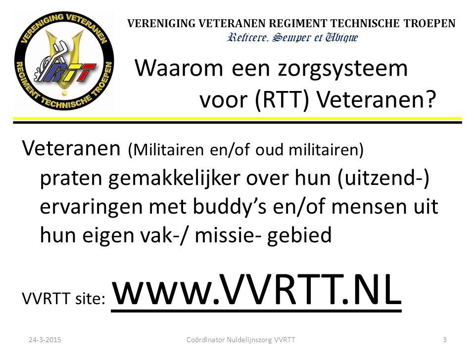 VERENIGING VETERANEN REGIMENT TECHNISCHE TROEPEN Reficere. Semper et Ubique Waarom een zorgsysteem voor (RTT) Veteranen? Veteranen (Militairen en/of o
