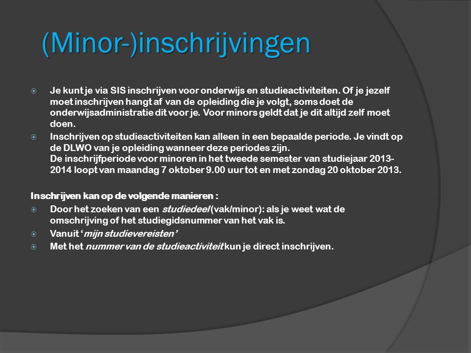 (Minor-)inschrijvingen  Je kunt je via SIS inschrijven voor onderwijs en studieactiviteiten.
