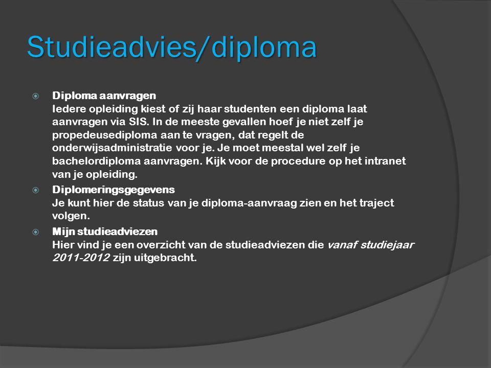 Studieadvies/diploma  Diploma aanvragen Iedere opleiding kiest of zij haar studenten een diploma laat aanvragen via SIS.
