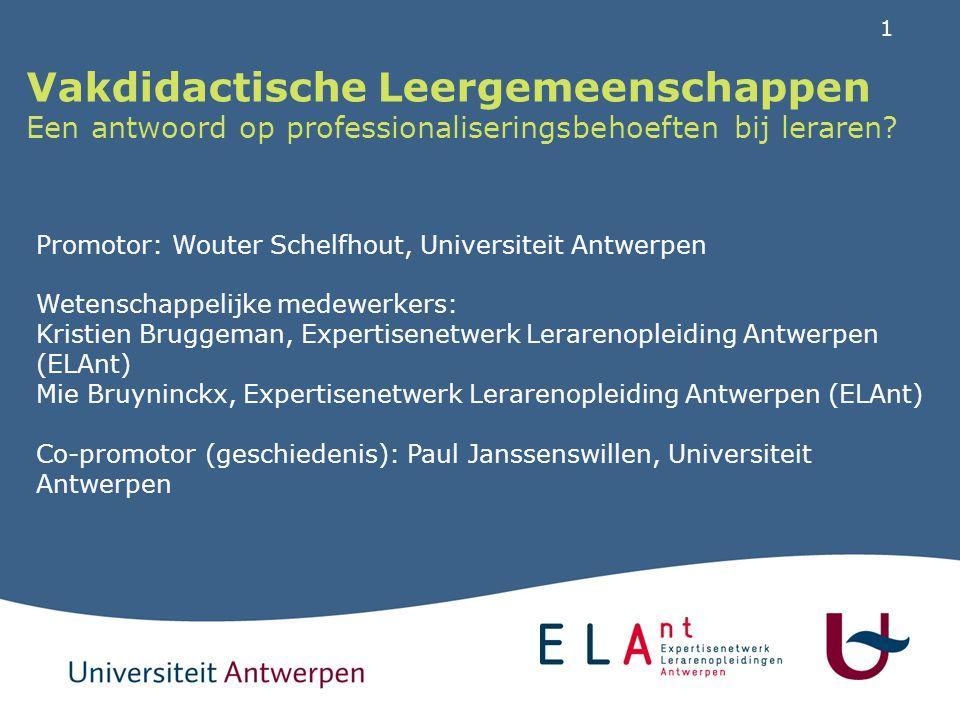 1 Vakdidactische Leergemeenschappen Een antwoord op professionaliseringsbehoeften bij leraren? Promotor: Wouter Schelfhout, Universiteit Antwerpen Wet